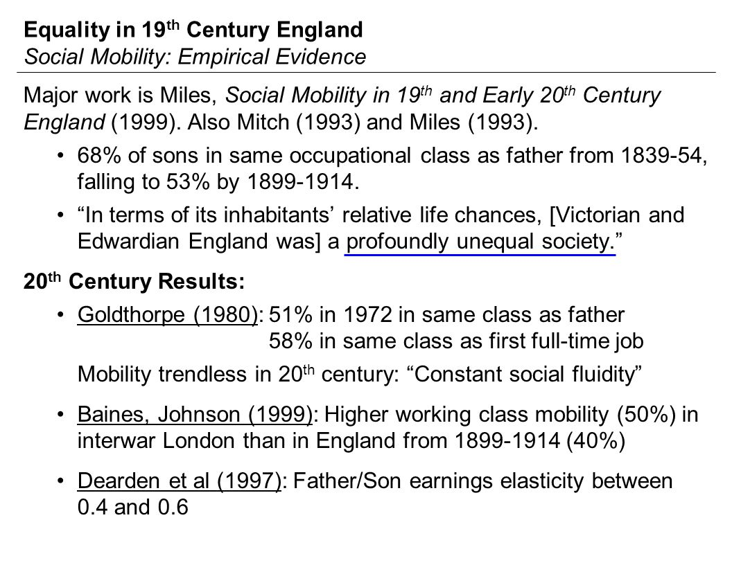Equality in 19 th Century England Social Mobility: Empirical Evidence Major work is Miles, Social Mobility in 19 th and Early 20 th Century England (1999).
