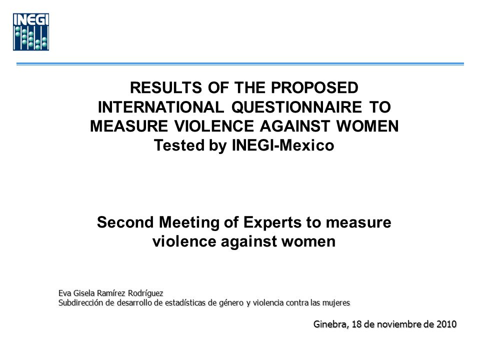 RESULTS OF THE PROPOSED INTERNATIONAL QUESTIONNAIRE TO MEASURE VIOLENCE AGAINST WOMEN Tested by INEGI-Mexico Second Meeting of Experts to measure viol