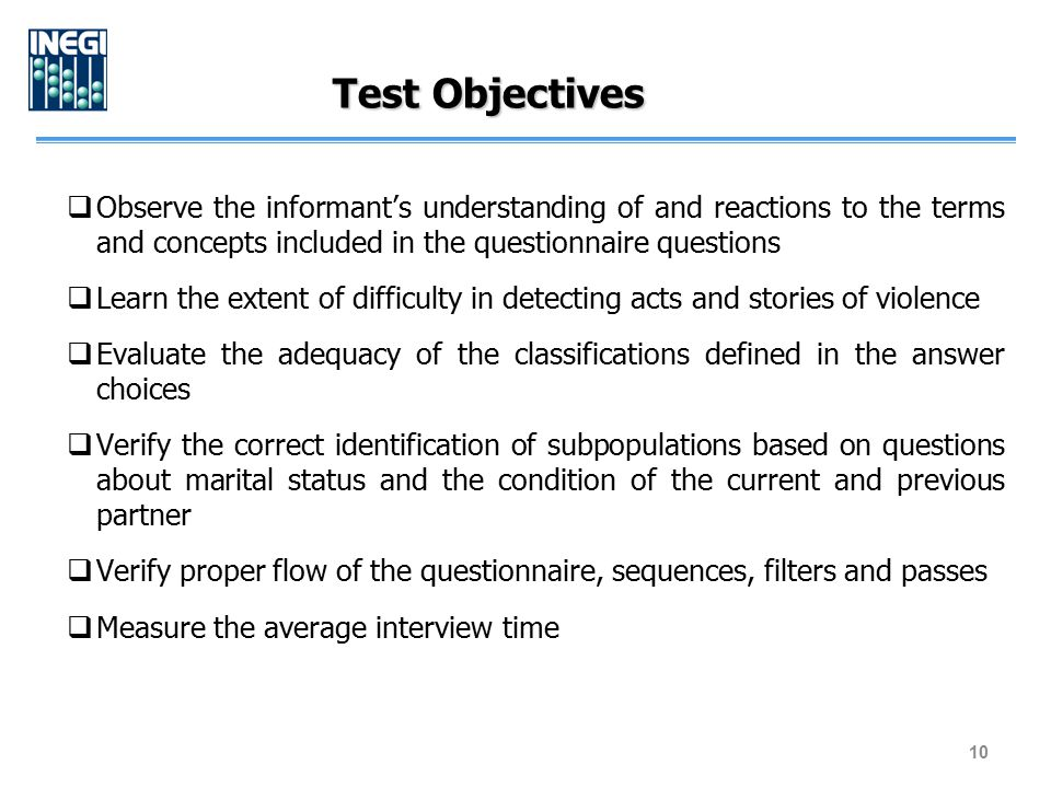 Test Objectives  Observe the informant's understanding of and reactions to the terms and concepts included in the questionnaire questions  Learn the