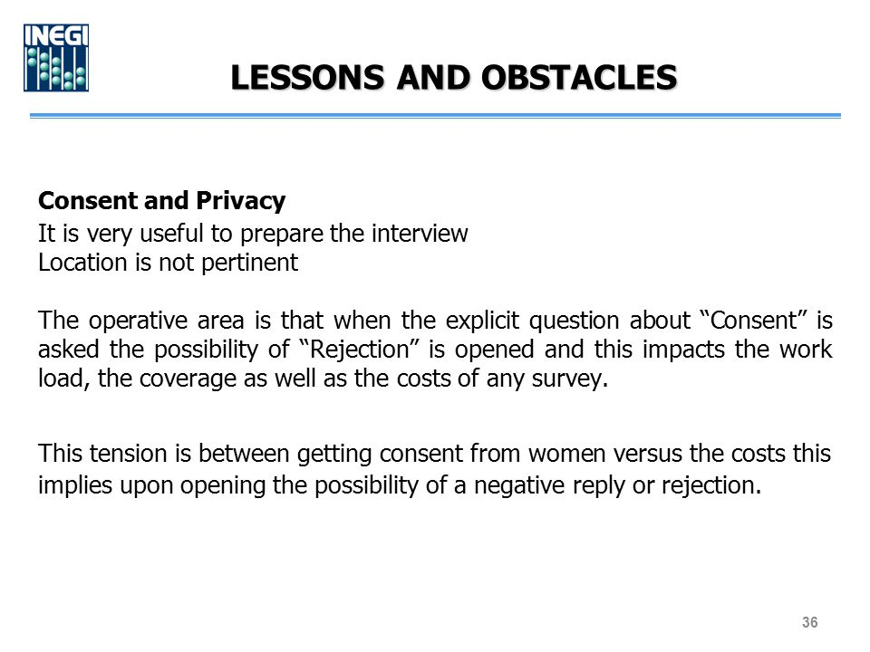LESSONS AND OBSTACLES Consent and Privacy It is very useful to prepare the interview Location is not pertinent The operative area is that when the exp