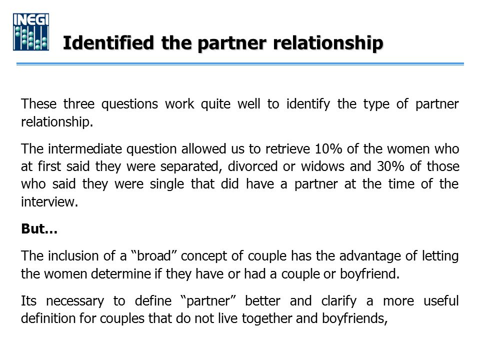 Identified the partner relationship These three questions work quite well to identify the type of partner relationship. The intermediate question allo