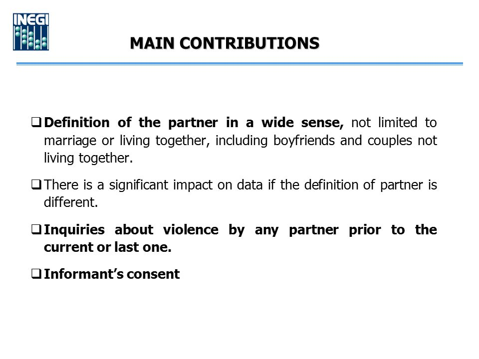 MAIN CONTRIBUTIONS  Definition of the partner in a wide sense, not limited to marriage or living together, including boyfriends and couples not livin