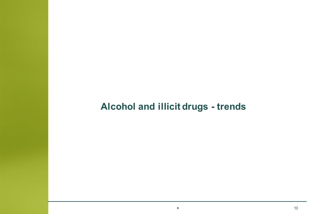 © 10 Alcohol and illicit drugs - trends