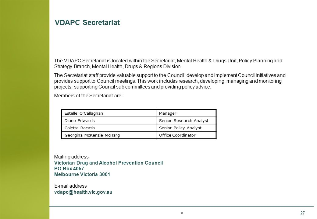 © 27 VDAPC Secretariat The VDAPC Secretariat is located within the Secretariat, Mental Health & Drugs Unit, Policy Planning and Strategy Branch, Menta