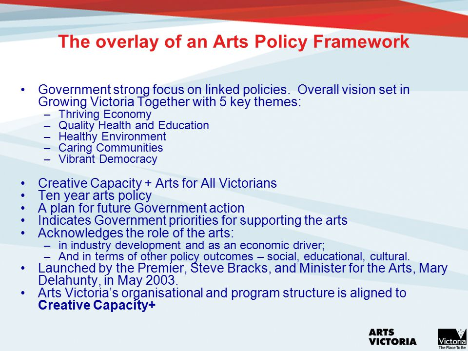 The overlay of an Arts Policy Framework Government strong focus on linked policies.