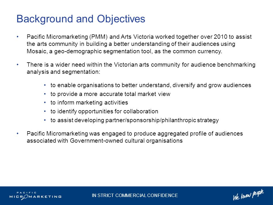 Methodology Pacific Micromarketing's full suite of segmentation data was appended to Victorian Government- owned cultural organisations' audience data.