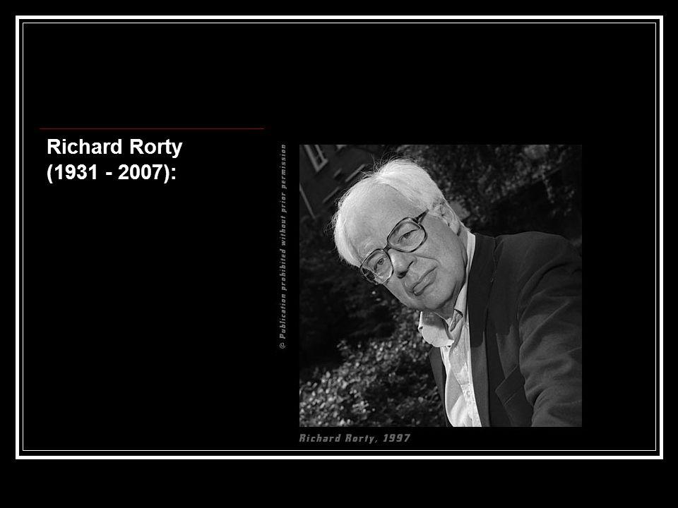 Richard Rorty (1931 - 2007):
