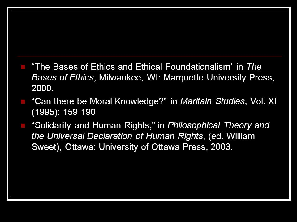 The Bases of Ethics and Ethical Foundationalism' in The Bases of Ethics, Milwaukee, WI: Marquette University Press, 2000.
