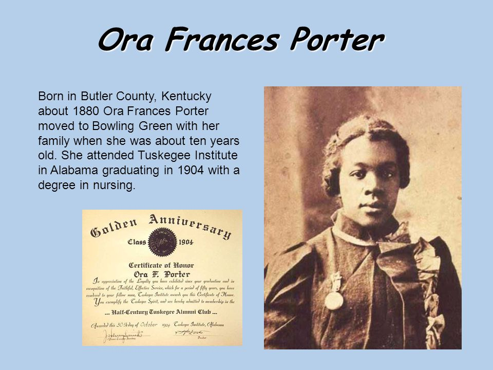 Ora Frances Porter Born in Butler County, Kentucky about 1880 Ora Frances Porter moved to Bowling Green with her family when she was about ten years old.