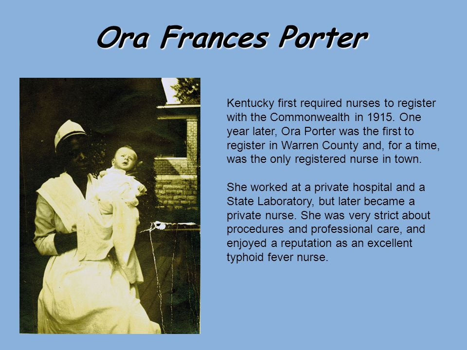 Ora Frances Porter Kentucky first required nurses to register with the Commonwealth in 1915.