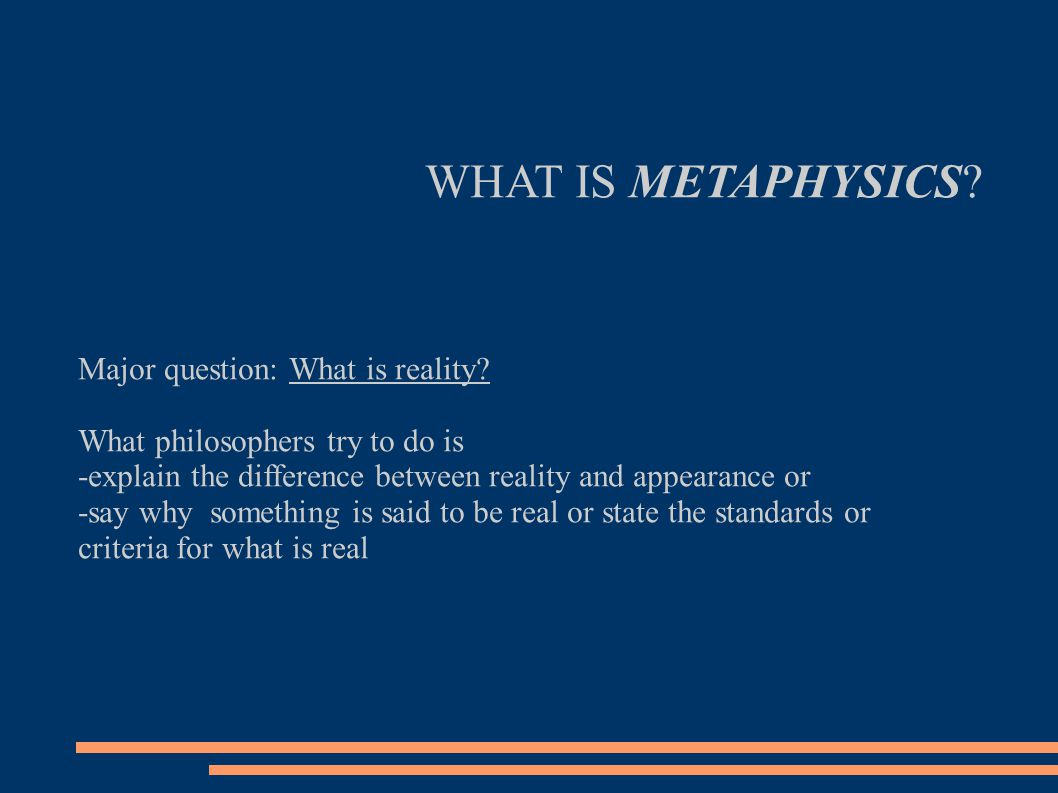 WHAT IS METAPHYSICS. Major question: What is reality.