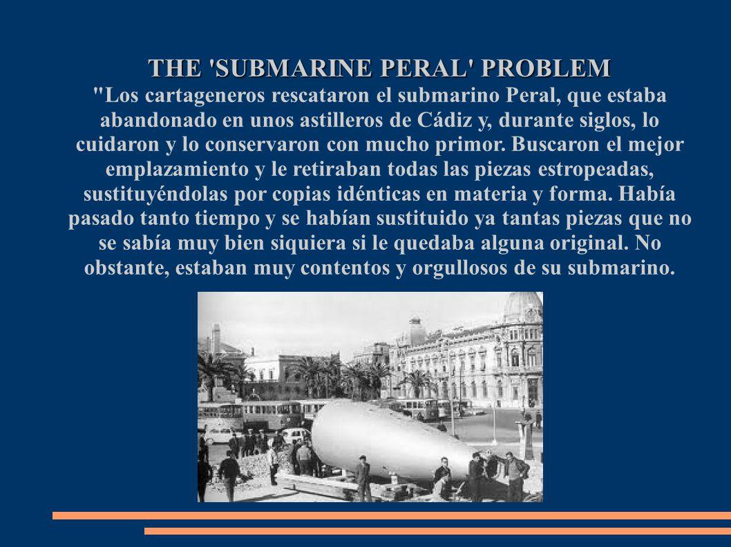 Los cartageneros rescataron el submarino Peral, que estaba abandonado en unos astilleros de Cádiz y, durante siglos, lo cuidaron y lo conservaron con mucho primor.