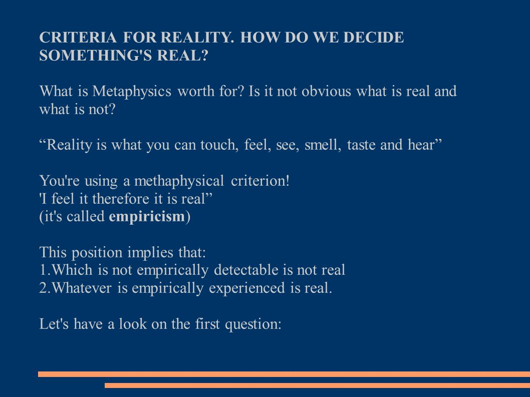 CRITERIA FOR REALITY. HOW DO WE DECIDE SOMETHING S REAL.