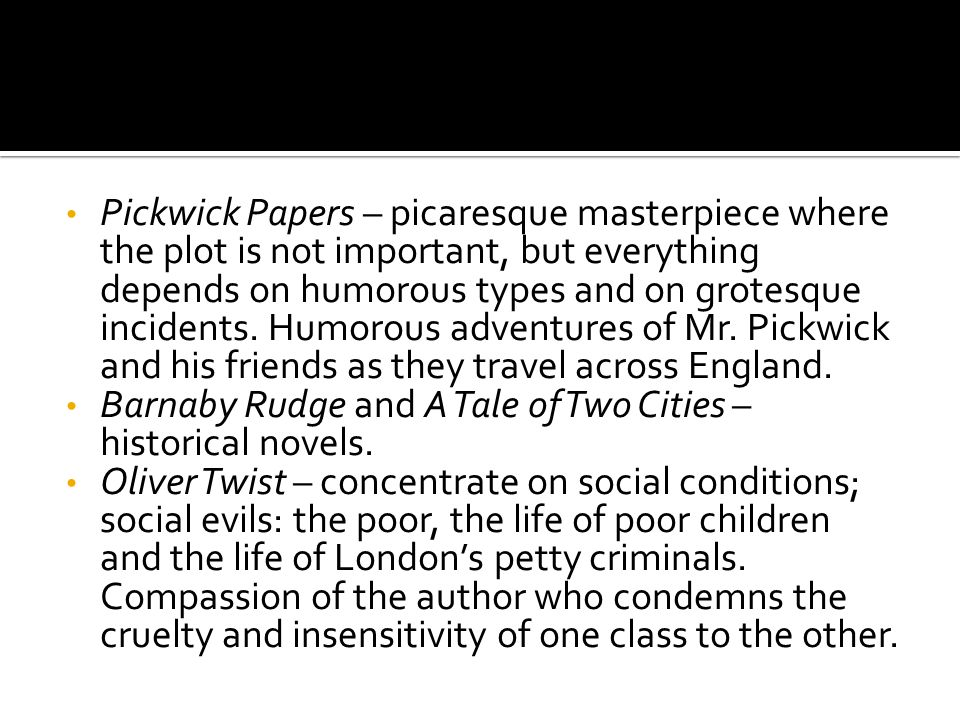 Pickwick Papers – picaresque masterpiece where the plot is not important, but everything depends on humorous types and on grotesque incidents.
