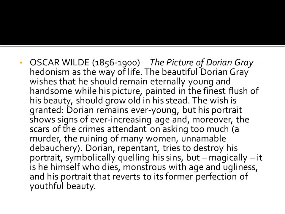 OSCAR WILDE (1856-1900) – The Picture of Dorian Gray – hedonism as the way of life.