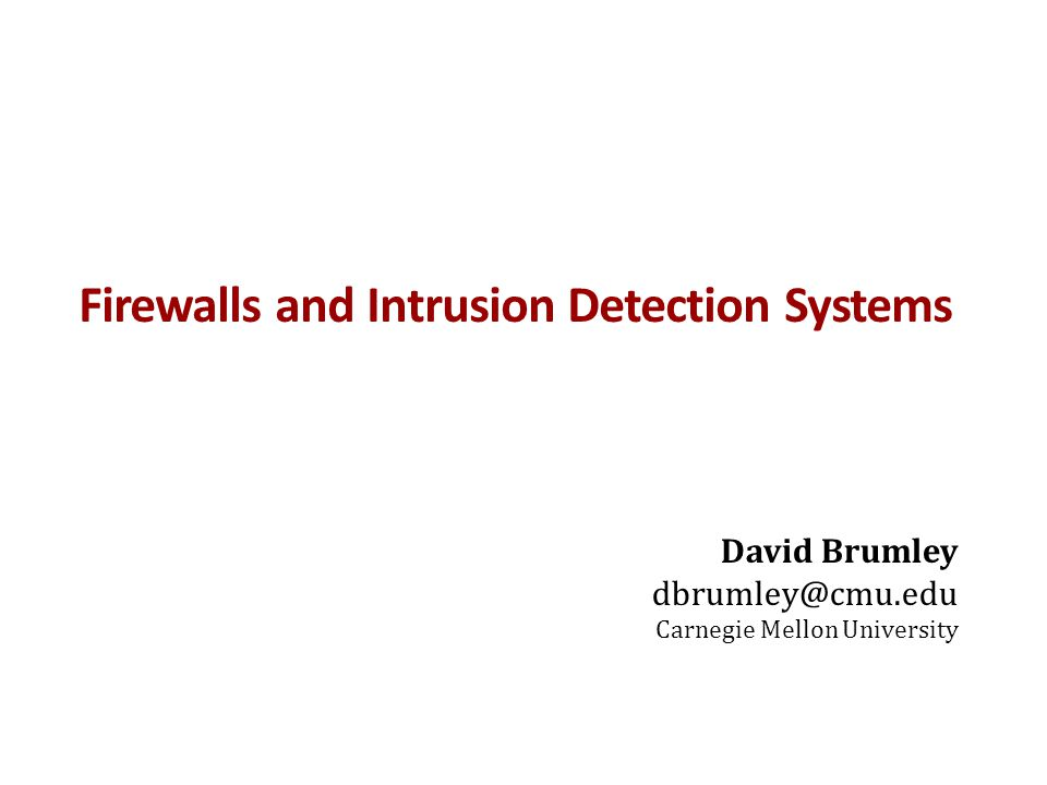 Firewalls and Intrusion Detection Systems David Brumley dbrumley@cmu.edu Carnegie Mellon University