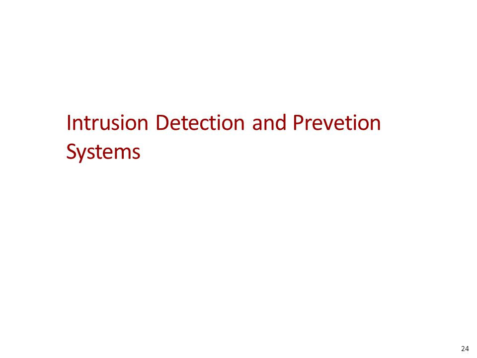 Intrusion Detection and Prevetion Systems 24