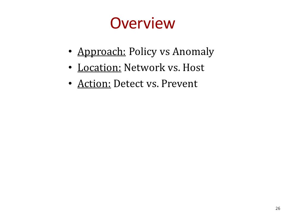 Overview Approach: Policy vs Anomaly Location: Network vs. Host Action: Detect vs. Prevent 26