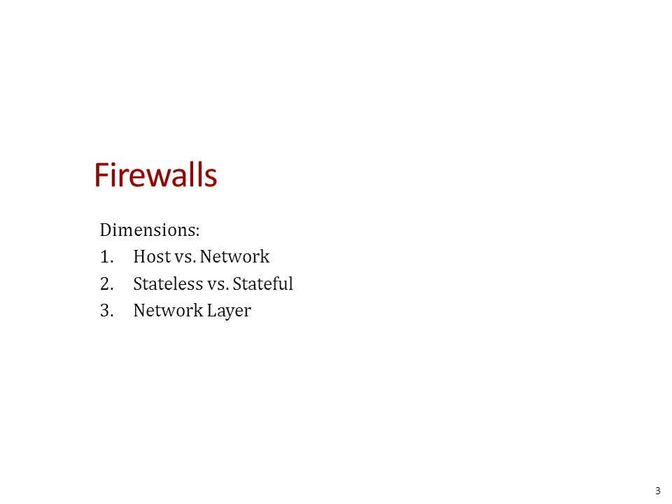 Firewall Goals Provide defense in depth by: 1.Blocking attacks against hosts and services 2.Control traffic between zones of trust 4
