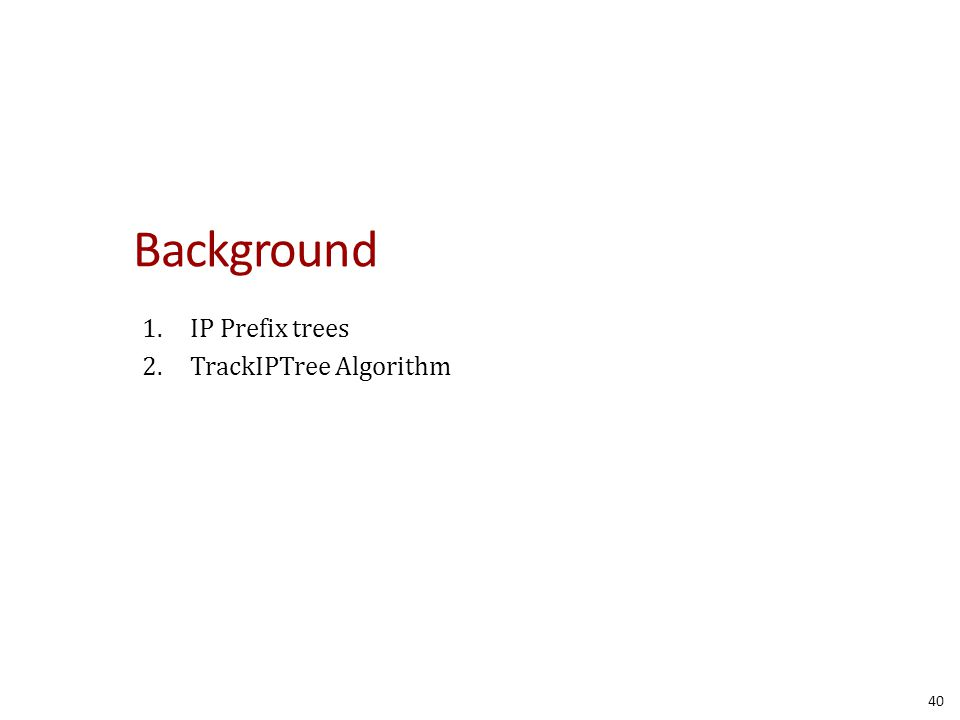Background 1.IP Prefix trees 2.TrackIPTree Algorithm 40