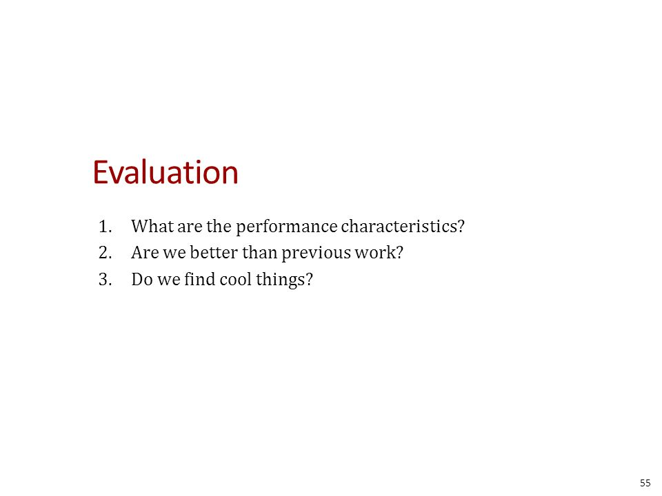 Evaluation 1.What are the performance characteristics.