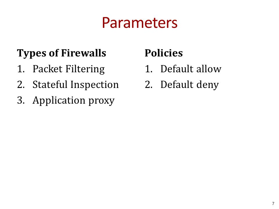 Application Firewall Check protocol messages directly Examples: – SMTP virus scanner – Proxies – Application-level callbacks 18 State Application Transport Network Link Layer Outside Inside