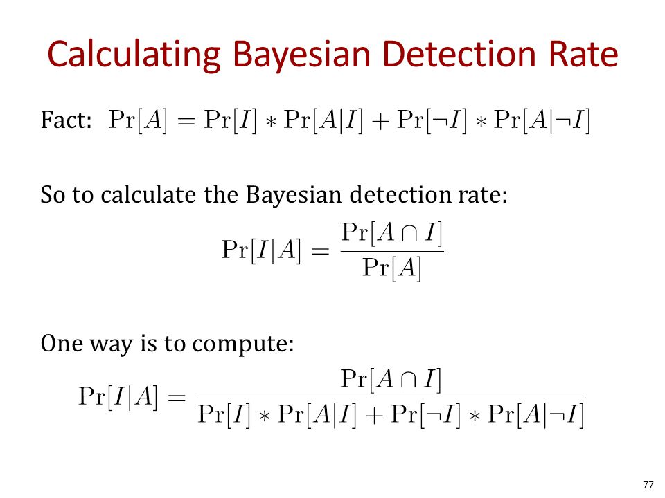 Calculating Bayesian Detection Rate Fact: So to calculate the Bayesian detection rate: One way is to compute: 77