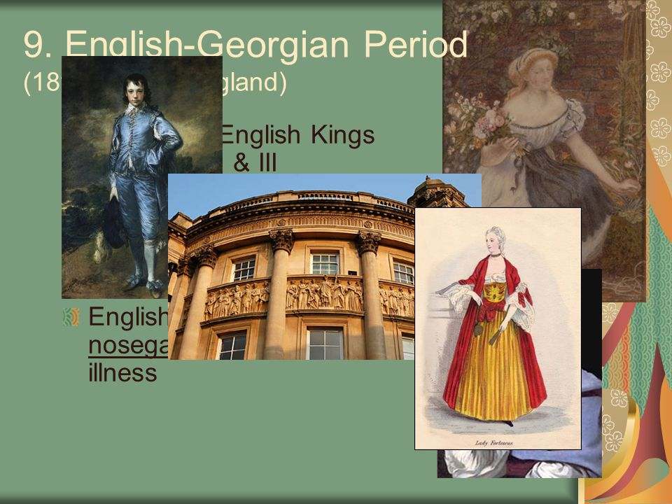 9. English-Georgian Period (18th century England) Named for English Kings George I, II, & III Fragrance was very important in flower selection because