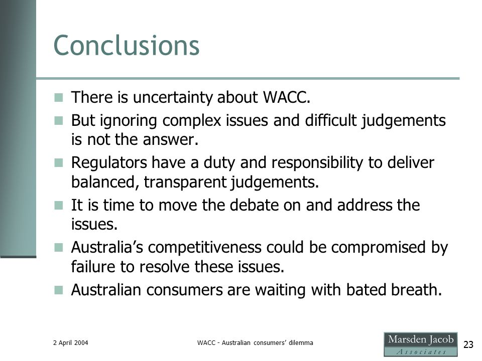 2 April 2004WACC - Australian consumers' dilemma 23 Conclusions There is uncertainty about WACC.