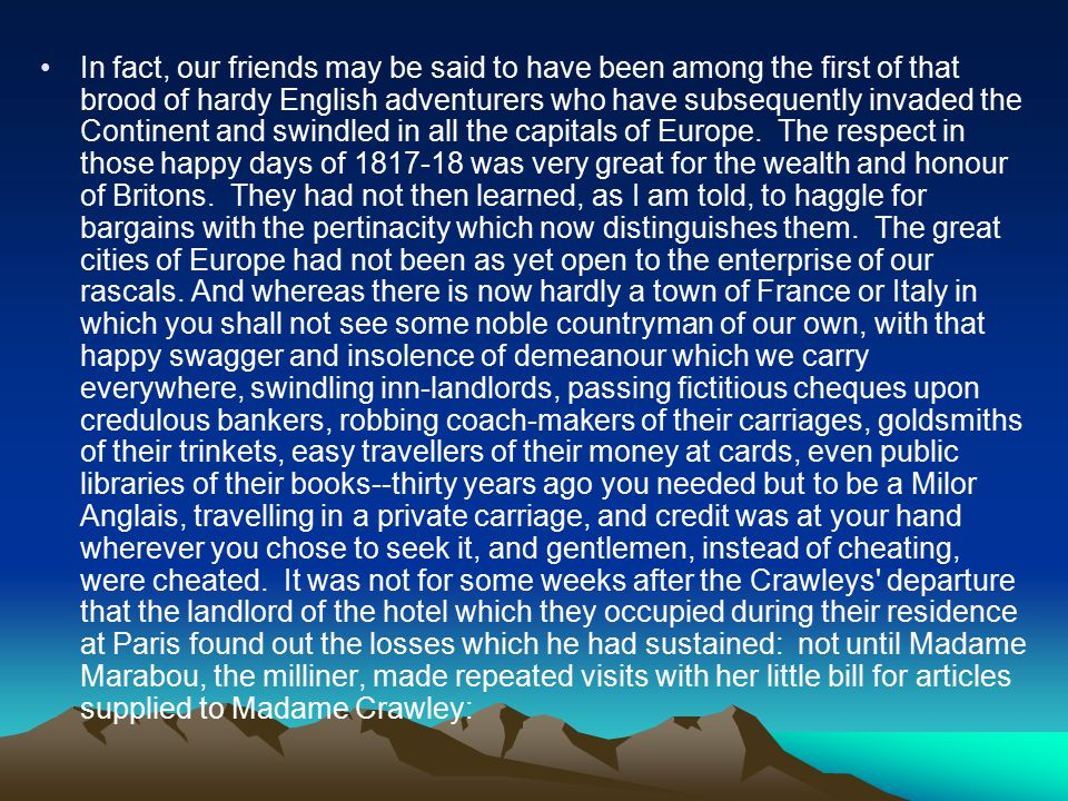 In fact, our friends may be said to have been among the first of that brood of hardy English adventurers who have subsequently invaded the Continent and swindled in all the capitals of Europe.
