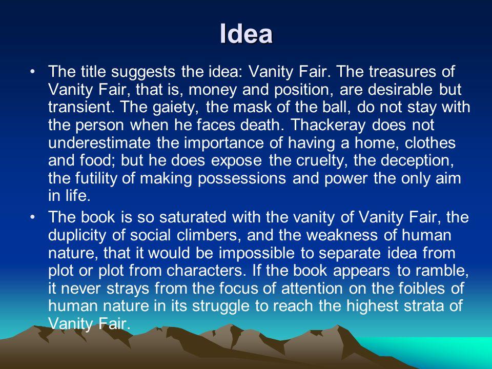 Idea The title suggests the idea: Vanity Fair.