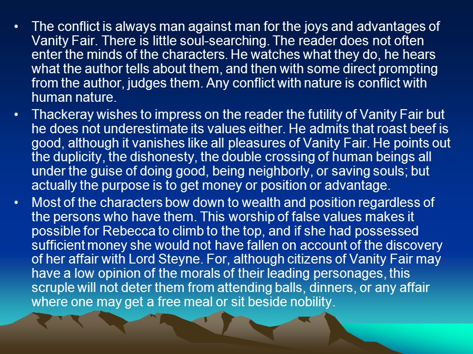 The conflict is always man against man for the joys and advantages of Vanity Fair.