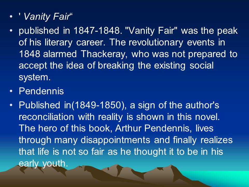 Vanity Fair published in 1847-1848. Vanity Fair was the peak of his literary career.