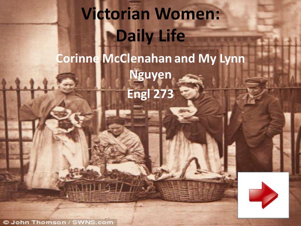 Victorian Women: Daily Life Corinne McClenahan and My Lynn Nguyen Engl 273