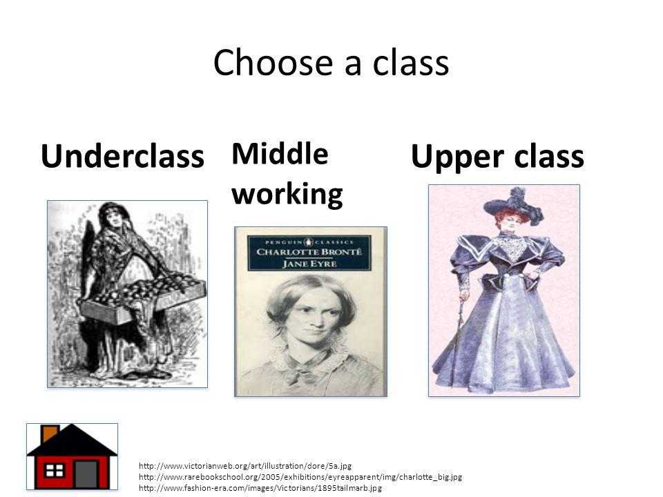 Choose a class Underclass Middle working Upper class http://www.victorianweb.org/art/illustration/dore/5a.jpg http://www.rarebookschool.org/2005/exhib