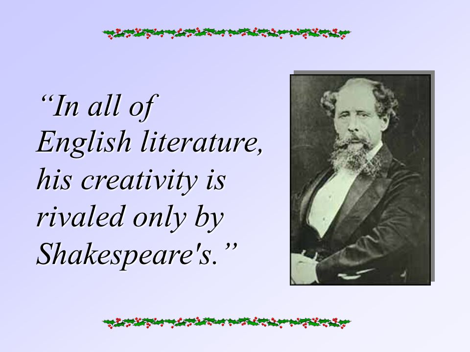 English literature, his creativity is rivaled only by Shakespeare s. In all of