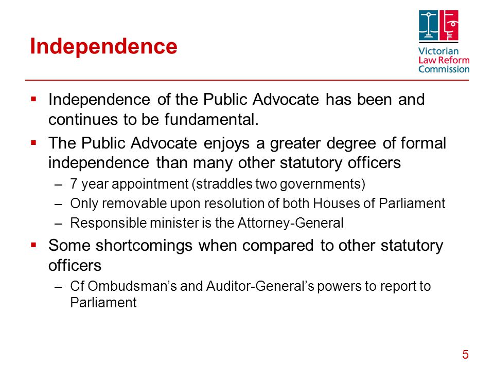 5 Independence  Independence of the Public Advocate has been and continues to be fundamental.