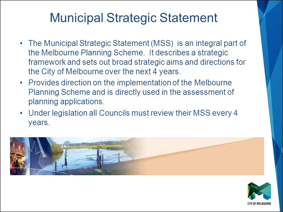Click to edit Master title style Click to edit Master subtitle style Municipal Strategic Statement The Municipal Strategic Statement (MSS) is an integral part of the Melbourne Planning Scheme.