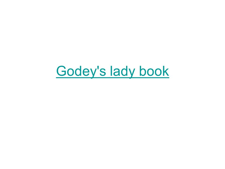 Skim over the text and images in Godey's Lady Book What generalizations can you make about Victorian culture based on Godey s.