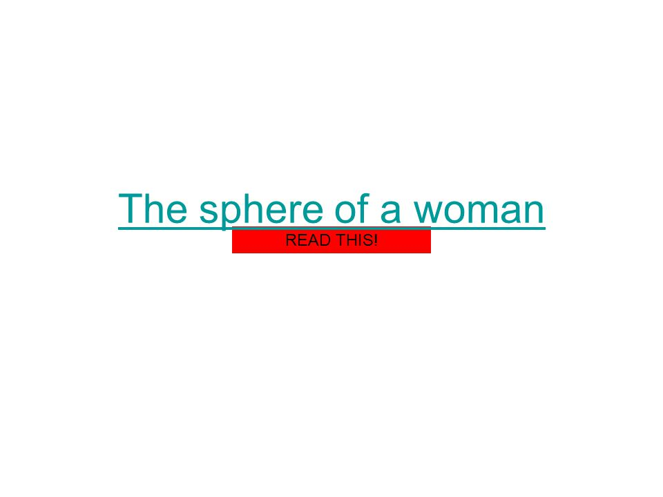 READ THIS! The sphere of a woman
