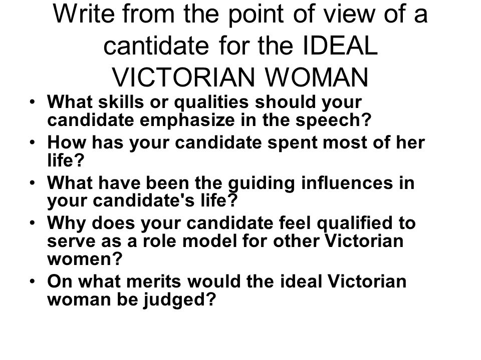 Write from the point of view of a cantidate for the IDEAL VICTORIAN WOMAN What skills or qualities should your candidate emphasize in the speech? How