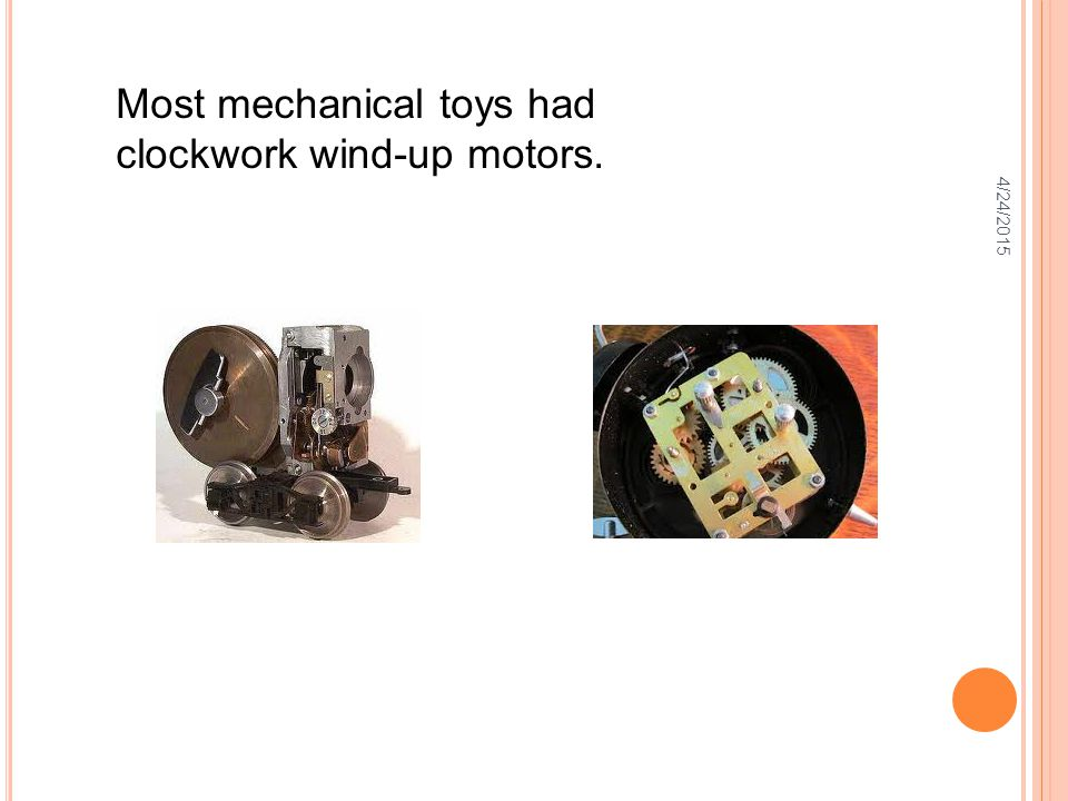 4/24/2015 Most mechanical toys had clockwork wind-up motors.