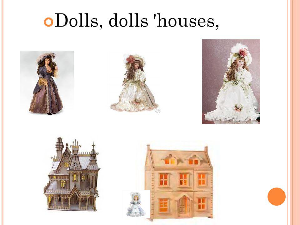 Dolls, dolls houses,
