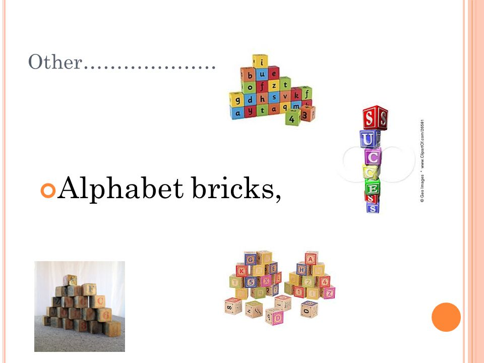 Other…………………. Alphabet bricks,