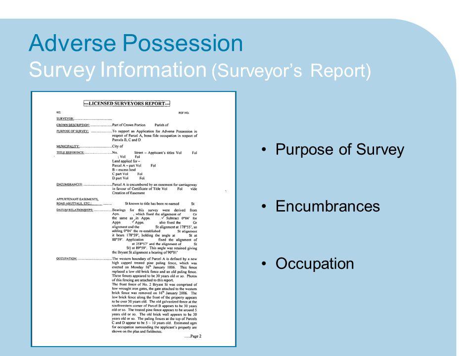 Adverse Possession Survey Information (Surveyor's Report) Purpose of Survey Encumbrances Occupation