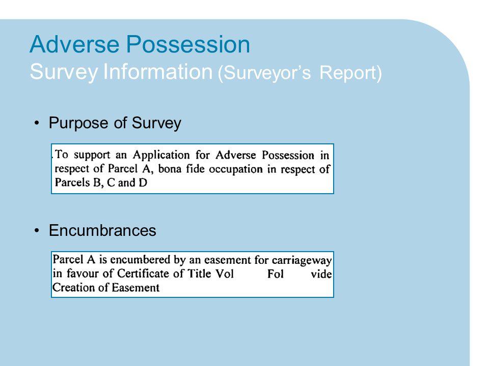 Adverse Possession Survey Information (Surveyor's Report) Purpose of Survey Encumbrances