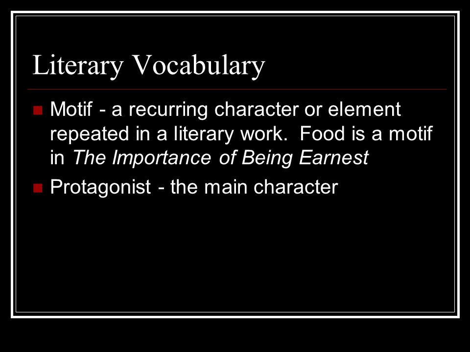 Literary Vocabulary Motif - a recurring character or element repeated in a literary work.