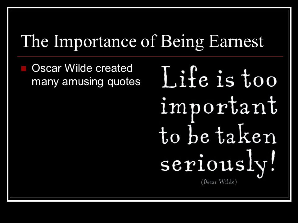 The Importance of Being Earnest Oscar Wilde created many amusing quotes