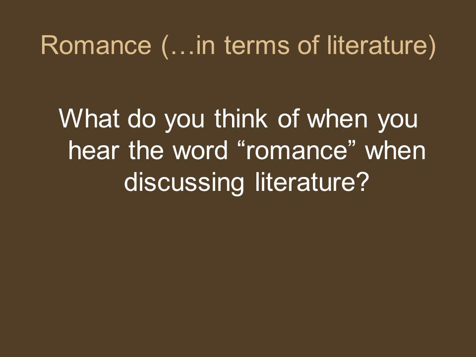 """Romance (…in terms of literature) What do you think of when you hear the word """"romance"""" when discussing literature?"""