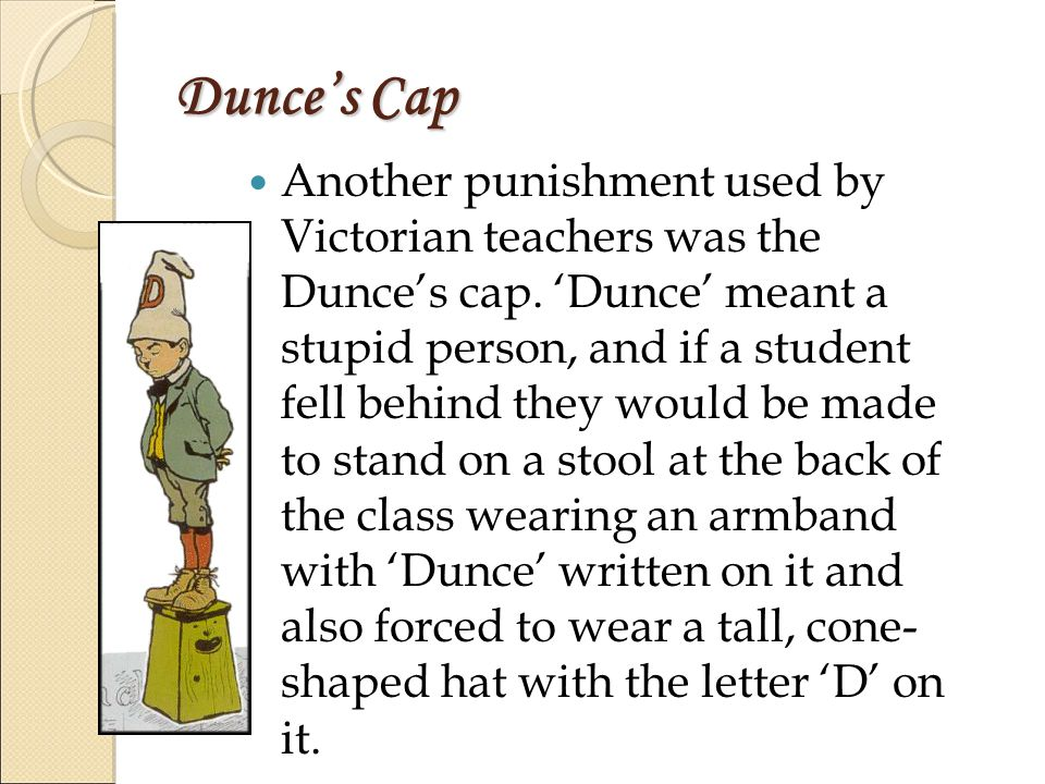 Dunce's Cap Another punishment used by Victorian teachers was the Dunce's cap.